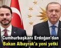 Erdoğan'dan Berat Albayrak'a yeni yetki