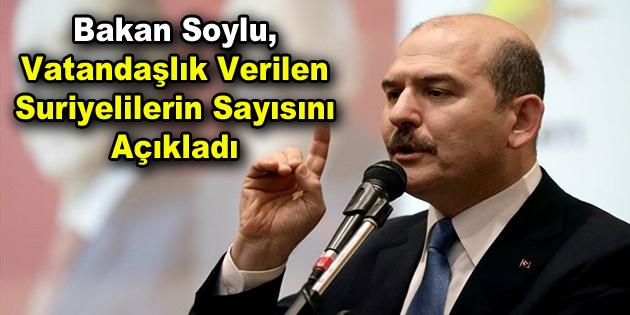 Bakan Soylu, vatandaşlık verilen Suriyelilerin sayısını açıkladı