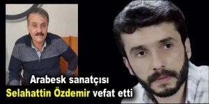 Arabesk sanatçısı Selahattin Özdemir vefat etti