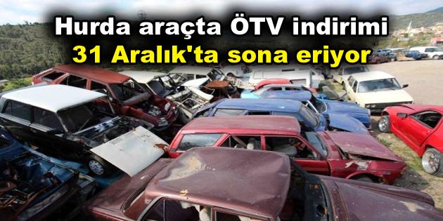 Hurda araçta ÖTV indirimi 31 Aralık'ta sona eriyor