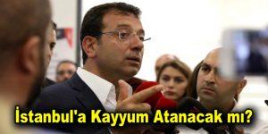 İstanbul'a kayyum atanacak mı?