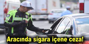 Aracında sigara içene ceza!