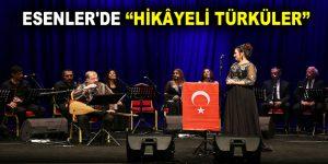 ESENLER'DE 'HİKÂYELİ TÜRKÜLER'