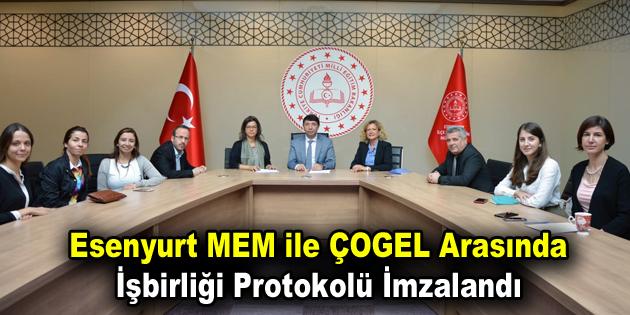 Esenyurt MEM ile ÇOGEL Arasında İşbirliği Protokolü İmzalandı