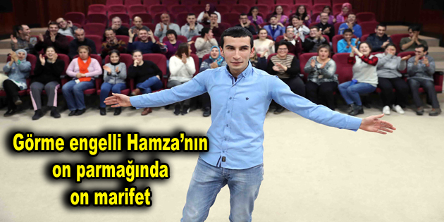 Görme engelli Hamza'nın on parmağında on marifet