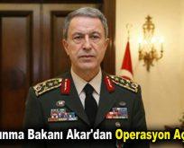 Milli Savunma Bakanı Akar'dan operasyon açıklaması