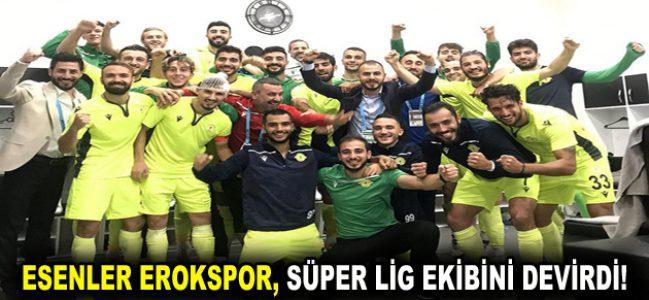 ESENLER EROKSPOR, SÜPER LİG EKİBİNİ DEVİRDİ!