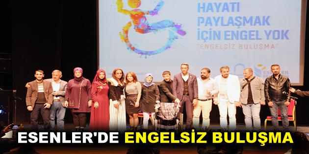 ESENLER'DE ENGELSİZ BULUŞMA