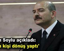 Bakan Soylu açıkladı: '360 bin kişi dönüş yaptı'