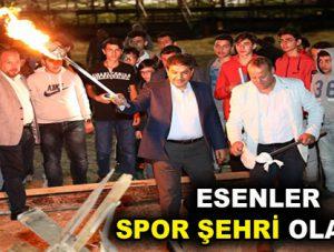 """ESENLER SPOR ŞEHRİ OLACAK"""