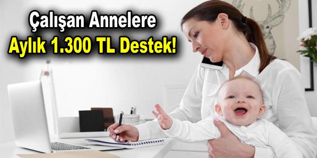 Çalışan annelere aylık 1.300 liralık destek!