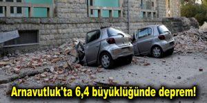 Arnavutluk'ta 6,4 büyüklüğünde deprem!