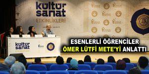 ESENLERLİ ÖĞRENCİLER ÖMER LÜTFİ METE'Yİ ANLATTI