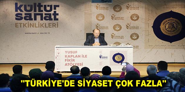 """""""TÜRKİYE'DE SİYASET ÇOK FAZLA"""""""