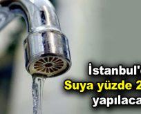 İstanbul'da suya yüzde 20 zam yapılacak