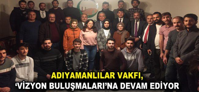 ADIYAMANLILAR VAKFI, 'VİZYON BULUŞMALARI'NA DEVAM EDİYOR