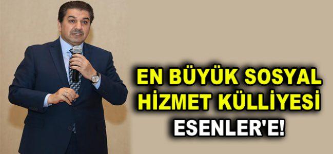 EN BÜYÜK SOSYAL HİZMET KÜLLİYESİ ESENLER'E!