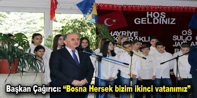 """Başkan Çağırıcı: """"Bosna Hersek bizim ikinci vatanımız"""""""
