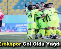 Erokspor gol oldu yağdı