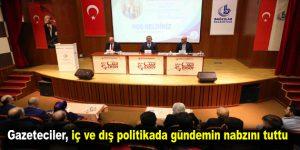 Gazeteciler, iç ve dış politikada gündemin nabzını tuttu