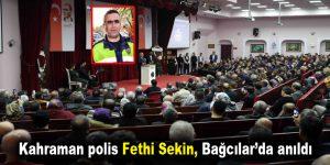 Kahraman polis Fethi Sekin, Bağcılar'da anıldı