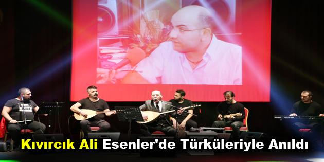 Kıvırcık Ali Esenler'de Türküleriyle Anıldı