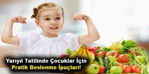 Yarıyıl Tatilinde Çocuklar İçin Pratik Beslenme İpuçları!