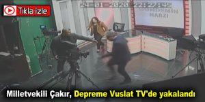 Milletvekili Çakır, depreme Vuslat TV'de yakalandı