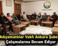 Adıyamanlılar Vakfı Ankara Şubesi, çalışmalarına devam ediyor