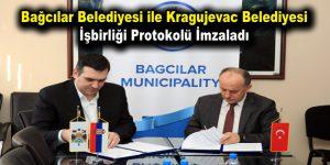 Bağcılar Belediyesi ile Kragujevac Belediyesi işbirliği protokolü imzaladı