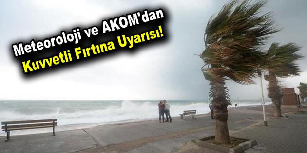 Meteoroloji ve AKOM'dan kuvvetli fırtına uyarısı!