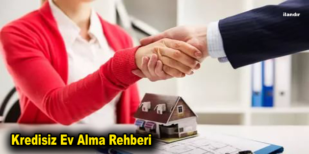 Kredisiz Ev Alma Rehberi