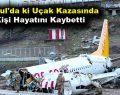 İstanbul'da ki uçak kazasında 3 kişi hayatını kaybetti