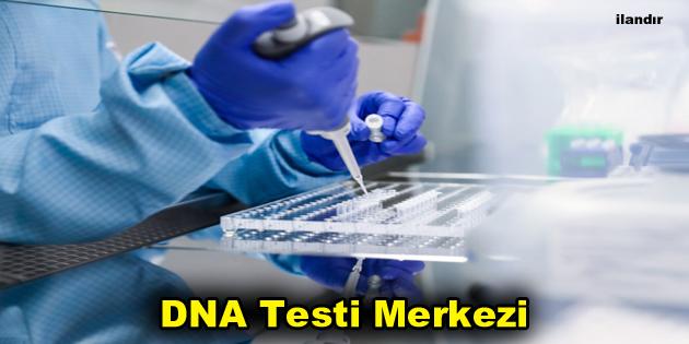DNA Testi Merkezi Hangi Şehirlerde Hizmet Veriyor?