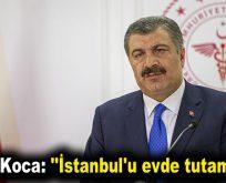 """Bakan Koca: """"İstanbul'u evde tutamıyoruz"""""""