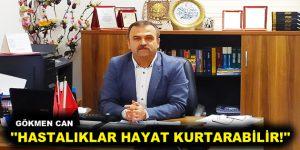 """HASTALIKLAR HAYAT KURTARABİLİR!"""