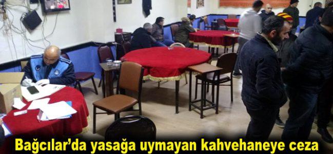 Bağcılar'da yasağa uymayan kahvehaneye ceza