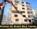 Esenler'de Riskli Bina Yıkıldı
