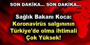 Sağlık Bakanı Koca: Koronavirüs salgınının Türkiye'de olma ihtimali çok yüksek!