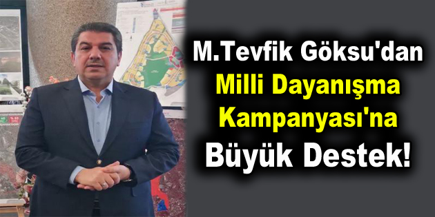 M.Tevfik Göksu'dan Milli Dayanışma Kampanyası'na büyük destek!