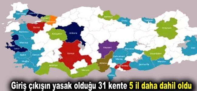 Giriş çıkışın yasak olduğu 31 kente 5 il daha dahil oldu