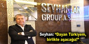 """Seyhan: """"Dayan Türkiyem, birlikte aşacağız!"""""""