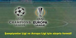 Şampiyonlar Ligi ve Avrupa Ligi için sürpriz formül!