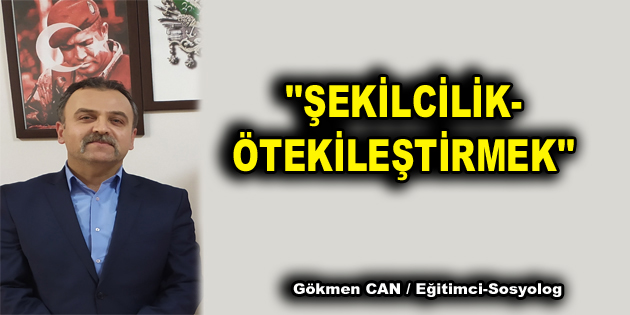 """""""ŞEKİLCİLİK-ÖTEKİLEŞTİRMEK"""""""