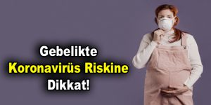 Gebelikte Koronavirüs Riskine Dikkat