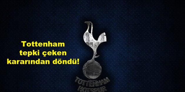 Tottenham tepki çeken kararından döndü!