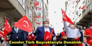 Esenler Türk Bayraklarıyla Donatıldı