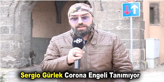 Sergio Gürlek Corona Engeli Tanımıyor