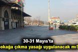 30-31 Mayıs'ta sokağa çıkma yasağı uygulanacak mı?