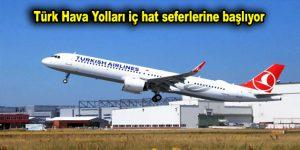 Türk Hava Yolları iç hat seferlerine başlıyor